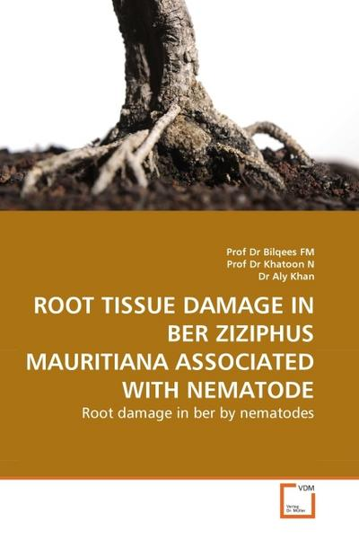 ROOT TISSUE DAMAGE IN BER ZIZIPHUS MAURITIANA ASSOCIATED WITH NEMATODE - Prof Dr Bilqees FM