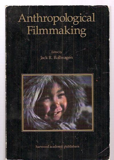 ANTHROPOLOGICAL FILMMAKING: ANTHROPOLOGICAL PERSPECTIVES ON THE PRODUCTION OF FILM AND VIDEO FOR GENERAL PUBLIC AUDIENCES [VISUAL ANTHROPOLOGY SERIES VOLUME 1] - Rollwagen, Jack R. (edited and introduction by) [series edited and series introduction by Jay Ruby] [Timothy Asch, Asen Balikci, Peter Biella, John Collier Jr, Linda Connor, James C. Faris, Solveig Freudenthal, Maurice Godelier, Paul Hockings, et al]
