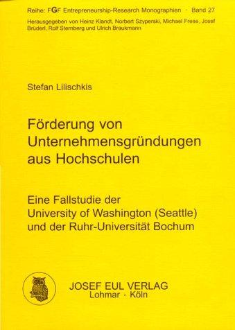 Förderung von Unternehmensgründungen aus Hochschulen : eine Fallstudie der University of Washington (Seattle) und der Ruhr-Universität Bochum. [Reihe FGF Entrepreneurship-Research Monographien Band 27] - Lilischkis, Stefan