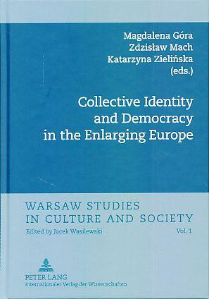 Collective identity and democracy in the enlarging Europe. Warsaw studies in culture and society Vol. 1. - Góra, Magdalena, Zdzislaw Mach and Katarzyna Zielinska (Eds.)