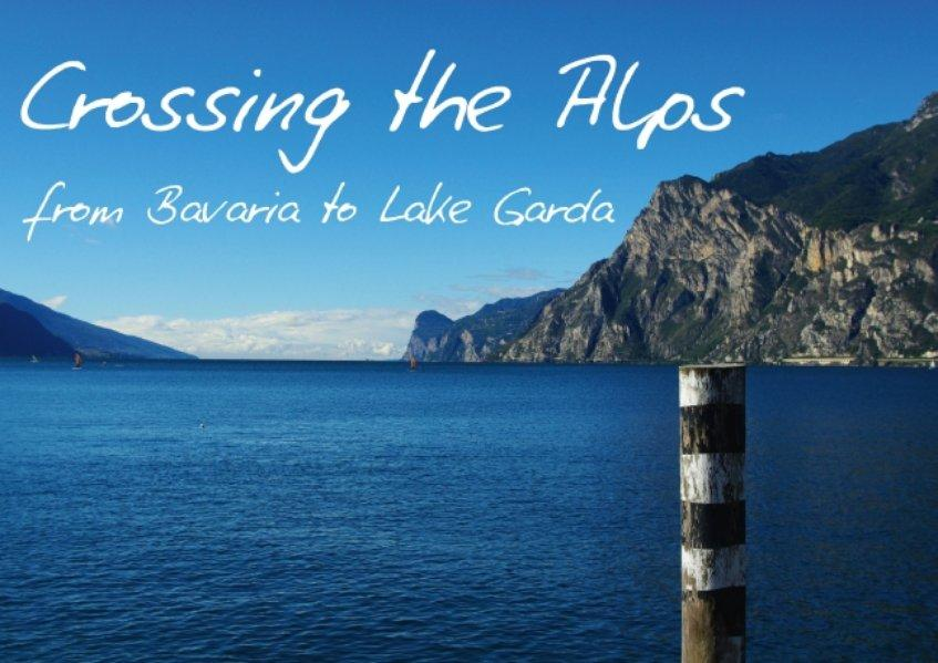 Crossing the Alps from Bavaria to Lake Garda / UK-Version (Poster Book DIN A4 Landscape) - Del Luongo, Claudio
