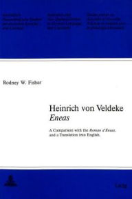 Eneas: A Comparison With the Roman d'Eneas, and a Translation Into English - Heinrich von Veldeke