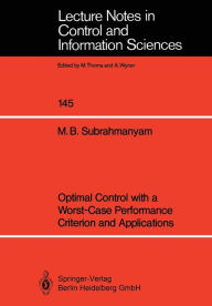 Optimal Control with a Worst-Case Performance Criterion and Applications - M. Bala Subrahmanyam
