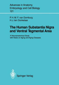 The Human Substantia Nigra and Ventral Tegmental Area: A Neuroanatomical Study with Notes on Aging and Aging Diseases - Peter H.M.F. van Domburg