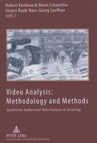 Video Analysis: Methodology and Methods: Qualitative Audiovisual Data Analysis in Sociology - Hubert Knoblauch