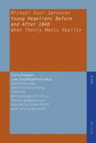 Young Hegelians Before and After 1848: When Theory Meets Reality - Michael Kuur Sorensen