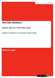 Japan and its war-time past: Politics of Memory or historical whitewash? - Nina Eder-Haslehner