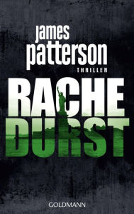 Rachedurst: Thriller - James Patterson