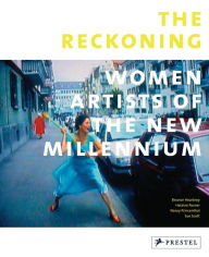 The Reckoning: Women Artists of the New Millennium - Eleanor Heartney
