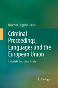 Criminal Proceedings, Languages and the European Union: Linguistic and Legal Issues - Francesca Ruggieri
