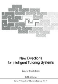 New Directions for Intelligent Tutoring Systems: Proceedings of the NATO Advanced Research Workshop on New Directions for Intelligent Tutoring Systems, held in Sintra, Portugal, 6-10 October, 1990 - Ernesto Costa