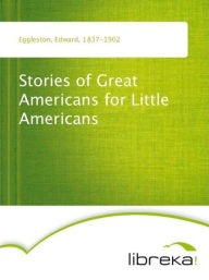 Stories of Great Americans for Little Americans - Edward Eggleston