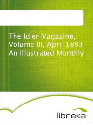 The Idler Magazine, Volume III, April 1893 An Illustrated Monthly - MVB E-Books