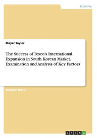 The Success of Tesco's International Expansion in South Korean Market. Examination and Analysis of Key Factors - Mayer Taylor