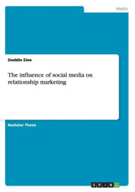 The Influence of Social Media on Relationship Marketing - Doddie Eiee