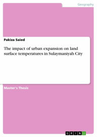 The impact of urban expansion on land surface temperatures in Sulaymaniyah City - Pakiza Saied