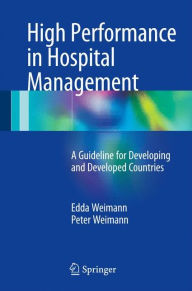 High Performance in Hospital Management: A Guideline for Developing and Developed Countries - Edda Weimann