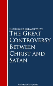 The Great Controversy Between Christ and Satan - Ellen Gould Harmon White