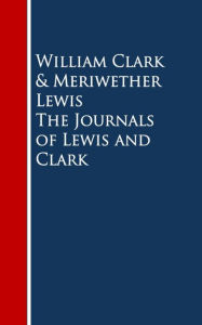 The Journals of Lewis and Clark - William Clark Meriwether Lewis