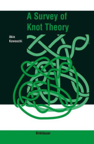 A Survey of Knot Theory - Akio Kawauchi