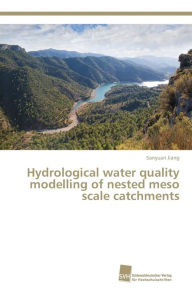 Hydrological water quality modelling of nested meso scale catchments - Jiang Sanyuan