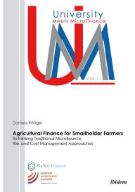 Agricultural Finance for Smallholder Farmers: Rethinking Traditional Microfinance Risk and Cost Management Approaches - Daniela Rottger