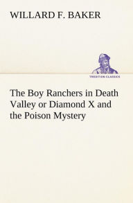 The Boy Ranchers in Death Valley or Diamond X and the Poison Mystery - Willard F. Baker