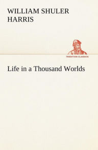 Life in a Thousand Worlds - W. S. Harris