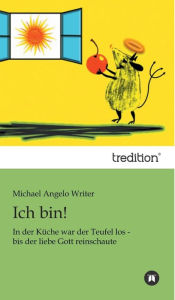 Ich Bin! - Michael Angelo Writer