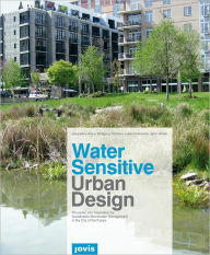 Water Sensitive Urban Design: Principles and Inspiration for Sustainable Stormwater Management in the City of the Future - Jacqueline Hoyer