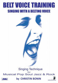 Belt Voice Training - Singing with a belting voice: Singing technique for Musical, Pop, Rock, Soul & Jazz - Christin Bonin