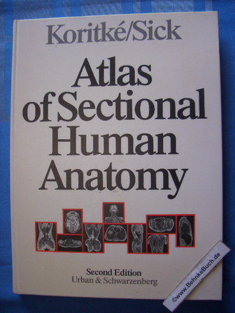 Atlas of sectional human anatomy : frontal, sagittal, and horizontal planes. Koritké ; Sick. Drawings in collab. with B. Lafleuriel. Photographs by R. Becker 2. ed. in 1 vol. - Koritké, Jean G. und Henri Sick