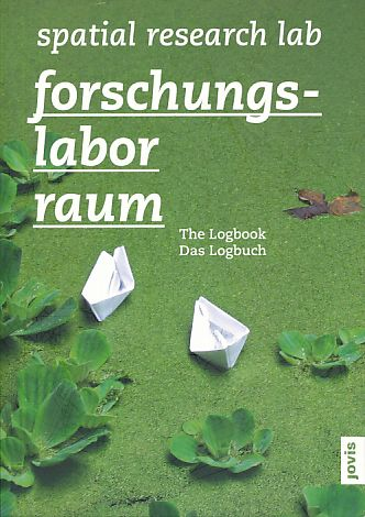 Forschungslabor Raum =  Spatial research lab. The logbook. Hrsg.