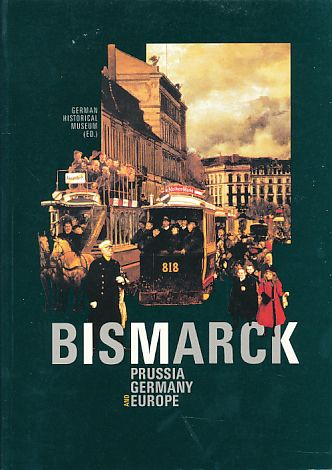 Bismarck. Prussia, Germany, and Europe Exhibition by the German Historical Museum in the Martin-Gropius-Bau, Berlin, 26 August through 25 November 1990. Transl. by David Antal (in cooperation with Ronald Münch). - Asmus, Gesine and Eberhard Delius (Eds.)
