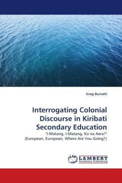 Interrogating Colonial Discourse in Kiribati Secondary Education - Burnett, Greg