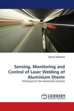 Sensing, Monitoring and Control of Laser Welding of Aluminium Sheets - Aalderink, Benno
