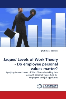 Jaques' Levels of Work Theory - Do employee personal values matter? - Ndiweni, Qhubekani