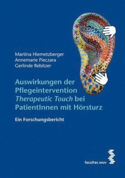 Auswirkungen der Pflegeintervention ,Therapeutic Touch' bei PatientInnen mit Hörsturz - Hiemetzberger, Martina / Pieczara, Annemarie / Rebitzer, Gerlinde
