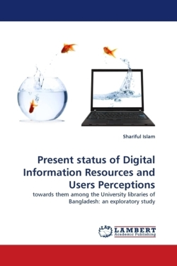 Present status of Digital Information Resources and Users Perceptions - Islam, Shariful
