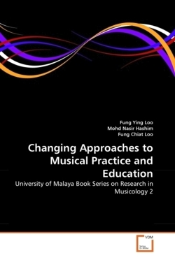 Changing Approaches to Musical Practice and Education - Loo, Fung Ying / Nasir Hashim, Mohd / Chiat Loo, Fung
