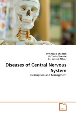 Diseases of Central Nervous System - Shaheen, Dr. Ghazala / Shamim, Dr. Tahira / Naveed Akhtar, Dr.