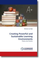 Creating Powerful and Sustainable Learning Environments - van Wyk, Micheal