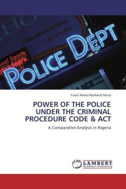 POWER OF THE POLICE UNDER THE CRIMINAL PROCEDURE CODE & ACT - Musa, Yusuf Abdul-Rasheed