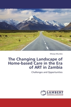 The Changing Landscape of Home-based Care in the Era of ART in Zambia - Mundia, Mwiya