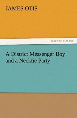 A District Messenger Boy and a Necktie Party - Otis, James