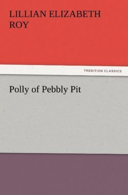 Polly of Pebbly Pit - Roy, Lillian Elizabeth