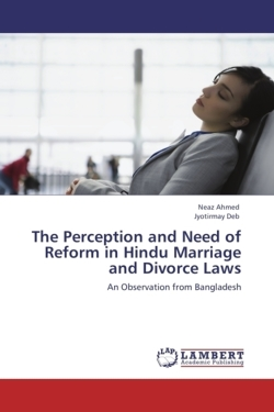 The Perception and Need of Reform in Hindu Marriage and Divorce Laws - Ahmed, Neaz / Deb, Jyotirmay