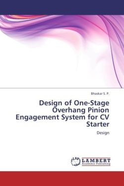 Design of One-Stage Overhang Pinion Engagement System for CV Starter - S. P. , Bhaskar