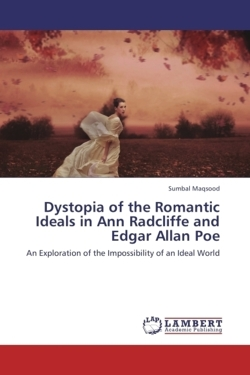 Dystopia of the Romantic Ideals in Ann Radcliffe and Edgar Allan Poe - Maqsood, Sumbal