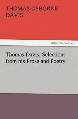 Thomas Davis, Selections from his Prose and Poetry - Davis, Thomas Osborne